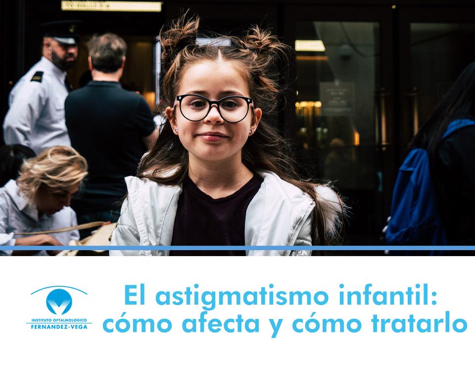 El astigmatismo infantil: cómo afecta y cómo tratarlo