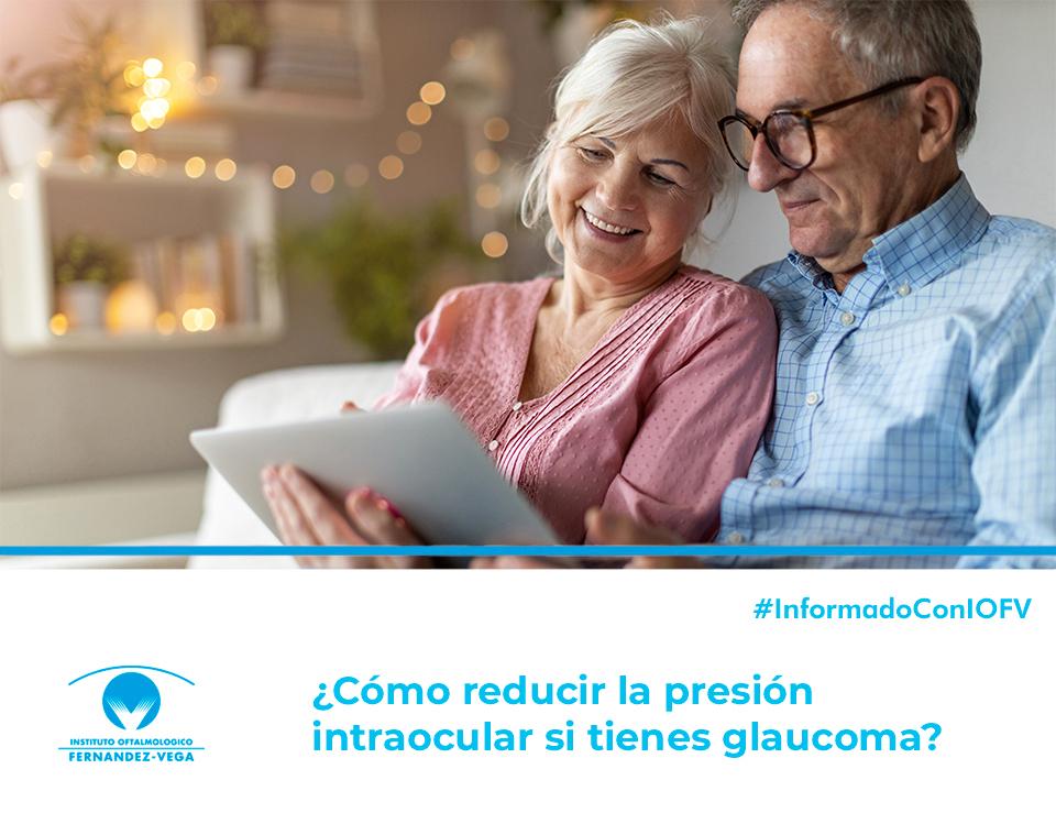 ¿Cómo reducir la presión intraocular si tienes glaucoma?